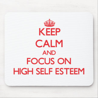 Keep Calm and focus on HIGH SELF ESTEEM Mouse Pad