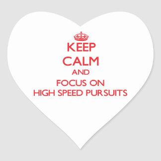 Keep Calm and focus on High Speed Pursuits Heart Sticker
