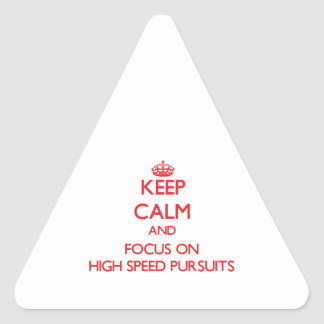 Keep Calm and focus on High Speed Pursuits Triangle Sticker