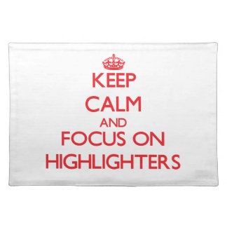 Keep Calm and focus on Highlighters Placemat
