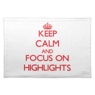 Keep Calm and focus on Highlights Place Mat