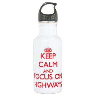 Keep Calm and focus on Highways 18oz Water Bottle