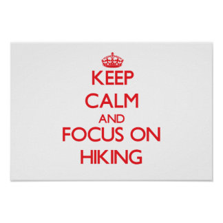 Keep Calm and focus on Hiking Posters