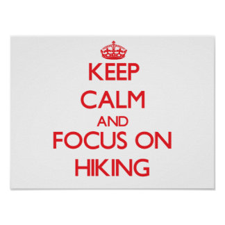 Keep Calm and focus on Hiking Poster