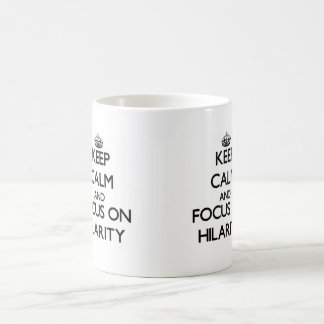 Keep Calm and focus on Hilarity Mug