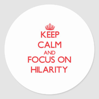 Keep Calm and focus on Hilarity Round Sticker