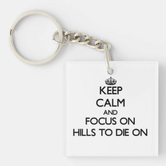 Keep Calm and focus on Hills To Die On Single-Sided Square Acrylic Keychain