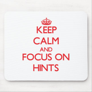 Keep Calm and focus on Hints Mouse Pad