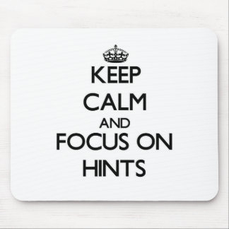 Keep Calm and focus on Hints Mousepads