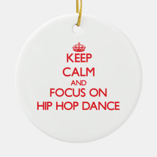 Keep calm and focus on Hip Hop Dance Double-Sided Ceramic Round Christmas Ornament