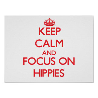 Keep Calm and focus on Hippies Posters