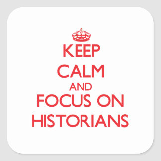 Keep Calm and focus on Historians Square Stickers