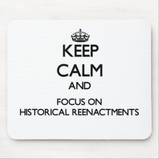 Keep calm and focus on Historical Reenactments Mouse Pads