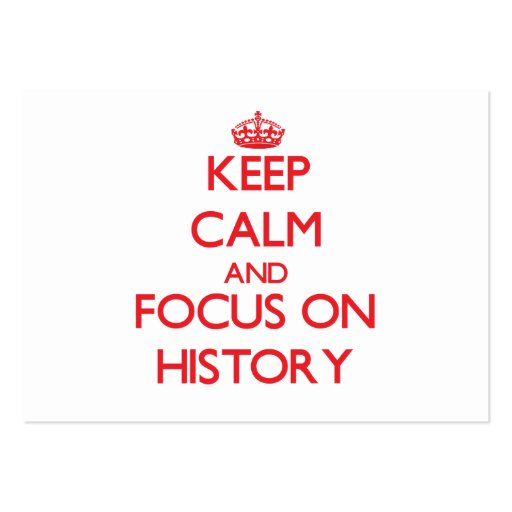 Keep Calm and focus on History Business Card Templates