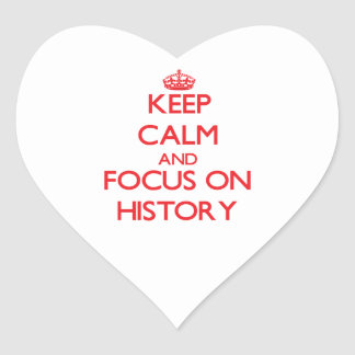Keep Calm and focus on History Heart Stickers
