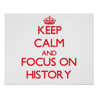 Keep Calm and focus on History Poster