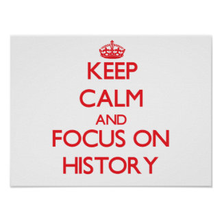 Keep Calm and focus on History Print
