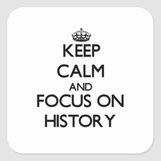 Keep Calm and focus on History Square Sticker