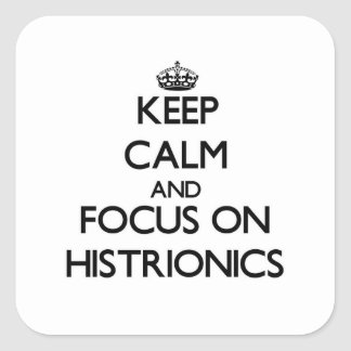 Keep Calm and focus on Histrionics Square Sticker