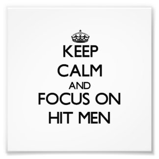 Keep Calm and focus on Hit Men Art Photo
