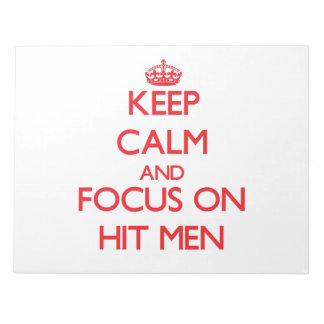 Keep Calm and focus on Hit Men Notepads