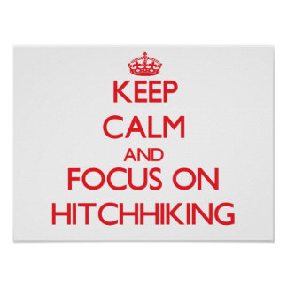 Keep Calm and focus on Hitchhiking Print