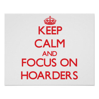 Keep Calm and focus on Hoarders Poster
