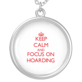 Keep Calm and focus on Hoarding Custom Necklace