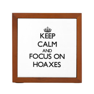 Keep Calm and focus on Hoaxes Desk Organizers