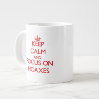 Keep Calm and focus on Hoaxes Extra Large Mugs