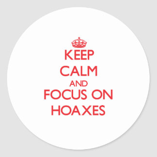 Keep Calm and focus on Hoaxes Classic Round Sticker