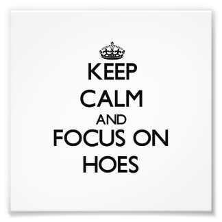 Keep Calm and focus on Hoes Photo Art