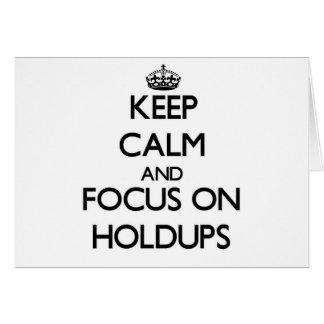 Keep Calm and focus on Holdups Cards