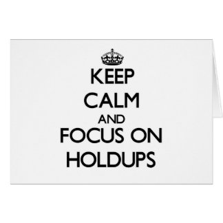 Keep Calm and focus on Holdups Greeting Cards