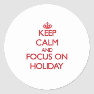 Keep Calm and focus on Holiday Round Stickers