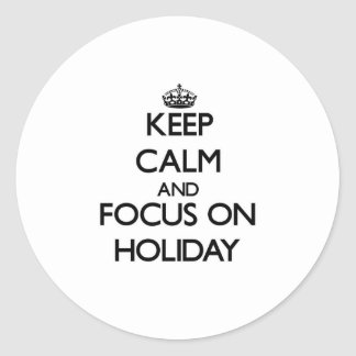 Keep Calm and focus on Holiday Round Sticker