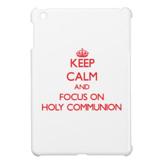 Keep Calm and focus on Holy Communion Cover For The iPad Mini