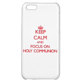 Keep Calm and focus on Holy Communion iPhone 5C Cover