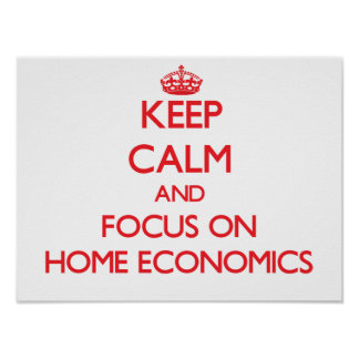 Keep Calm and focus on Home Economics Posters