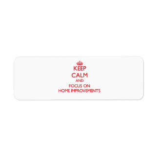 Keep Calm and focus on Home Improvements Custom Return Address Labels