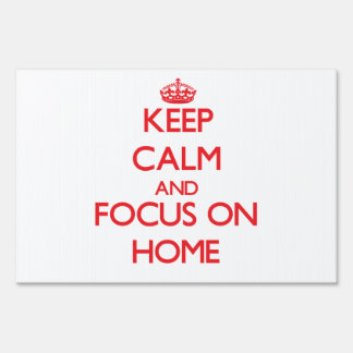 Keep Calm and focus on Home Lawn Sign