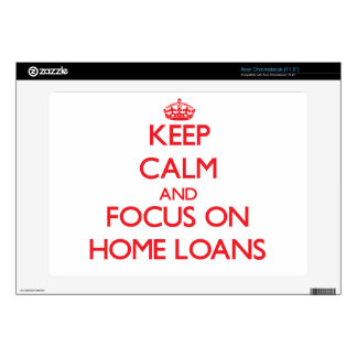 Keep Calm and focus on Home Loans Acer Chromebook Skins