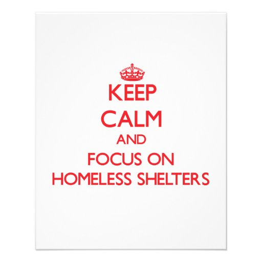 Keep Calm and focus on Homeless Shelters Custom Flyer