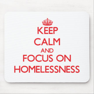 Keep Calm and focus on Homelessness Mouse Pad