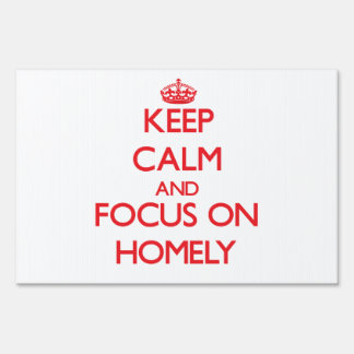 Keep Calm and focus on Homely Sign