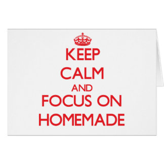 Keep Calm and focus on Homemade Greeting Card