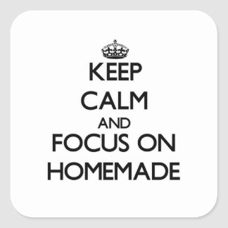 Keep Calm and focus on Homemade Square Sticker