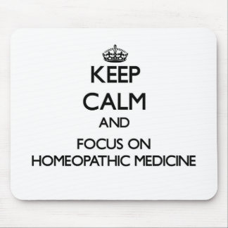 Keep Calm and focus on Homeopathic Medicine Mouse Pad