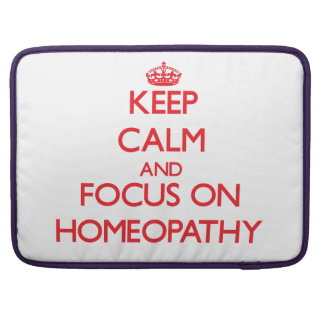 Keep Calm and focus on Homeopathy Sleeves For MacBooks