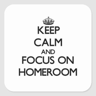 Keep Calm and focus on Homeroom Square Stickers